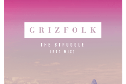 "Grizfolk – ""The Struggle"" (RAC Mix)"