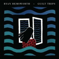 ryan hemsworth guilt trips