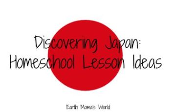 Discovering Japan:  Homeschool Lesson Ideas