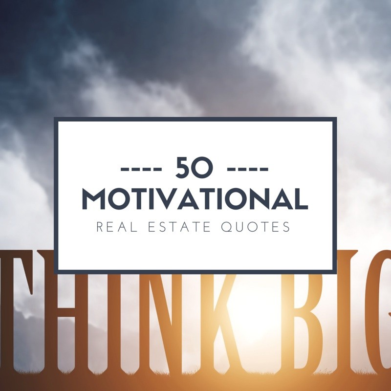 50 Motivational Real Estate Quotes For Agents - real estate quotation