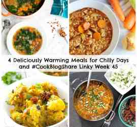 4 Deliciously Warming Meals for Chilly Days and #CookBlogShare Week 45