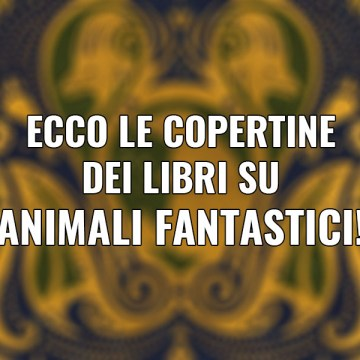 Ecco le copertine dei libri su Animali Fantastici