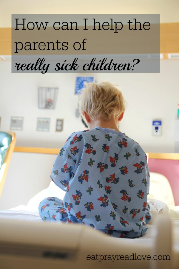 how can i help parents of really sick kids?
