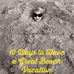 10 ways to have a great beach vacation: Part 2