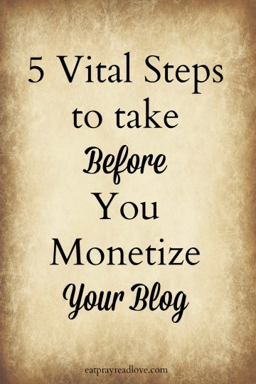 5 Steps to take Before You Monetize Your Blog