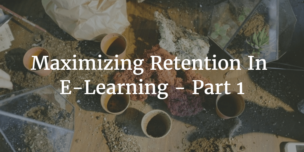 Maximizing Retention In E-Learning – Part 1