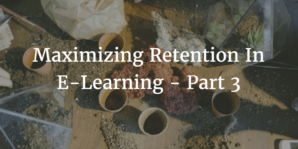 Maximizing Retention In E-Learning – Part 3