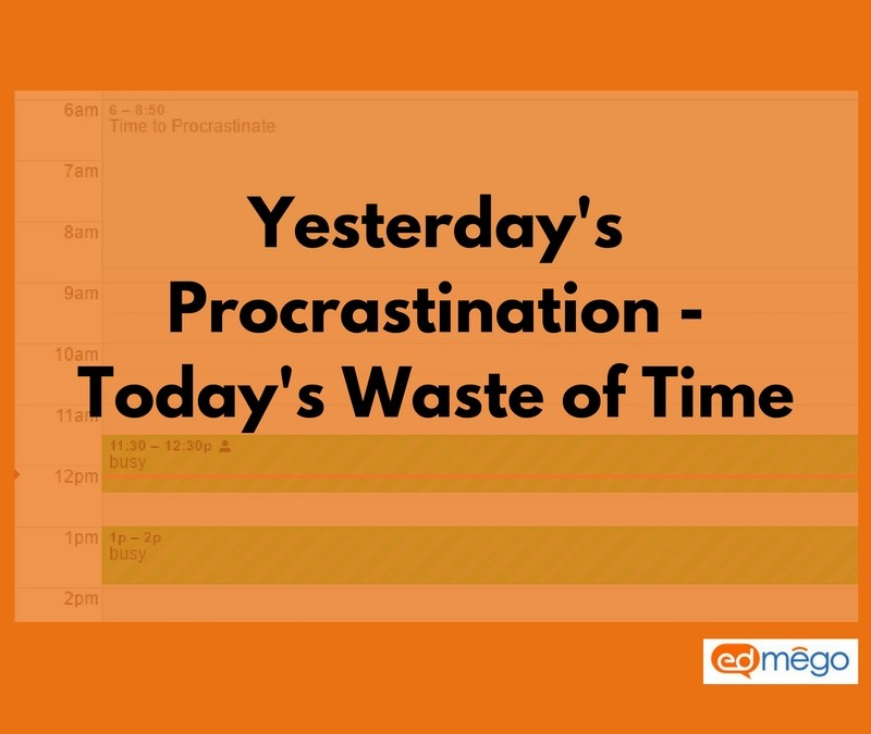 Yesterday's Procrastination – Today's Waste of Time