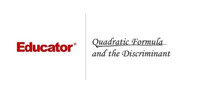 29 Quadratic Formula and the Discriminant Algebra 2 Educator