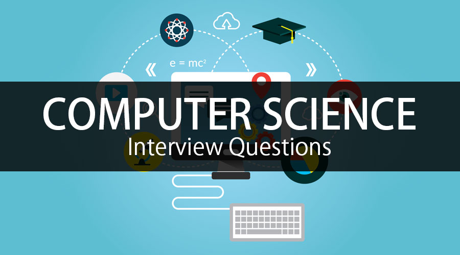 25 Most Important Computer Science Interview Questions