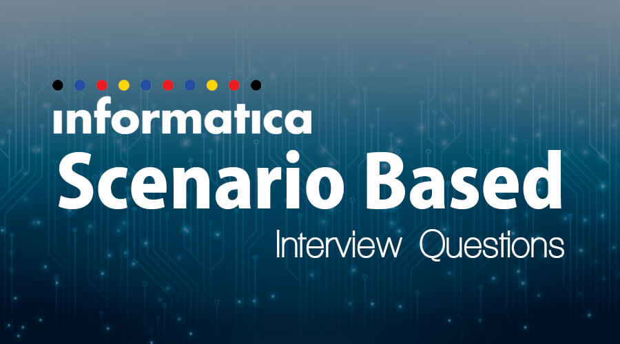 5 Awesome Informatica Scenario based Interview Questions