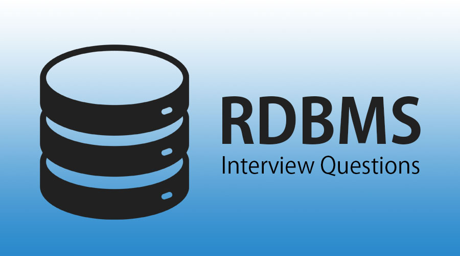 Top 11 Most Useful RDBMS Interview Questions and Answers