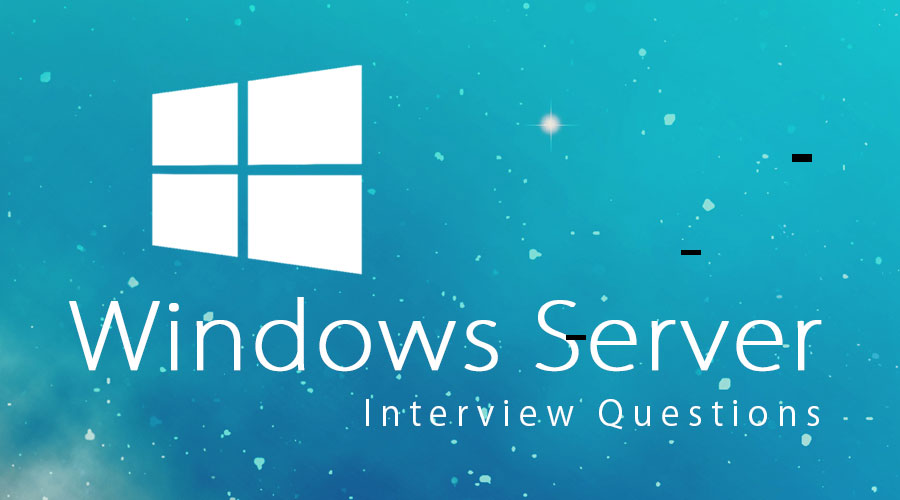 Top 10 Useful Windows Server Interview Questions And Answers