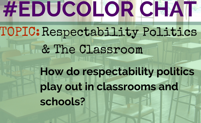#EduColor Chat on Respectability Politics in the Classroom