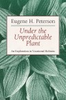 Under the Unpredictable Plant by Eugene Peterson