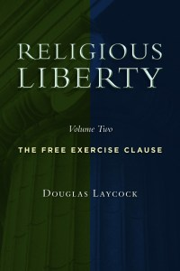 Religious Liberty, Volume 2: The Free Exercise Clause