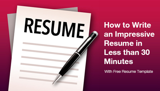 Free Template How to Write an Impressive Resume in Less than 30