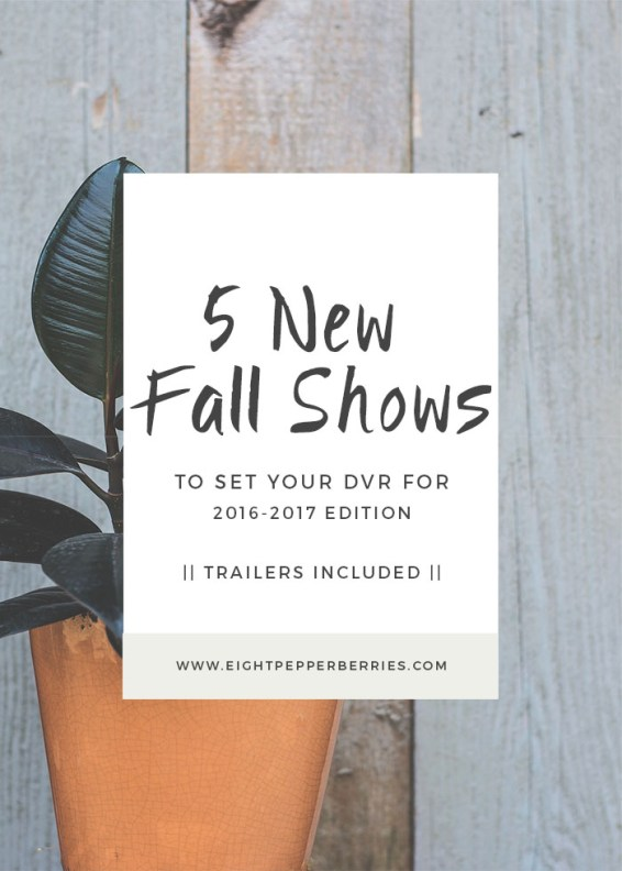 5 New Fall Shows To Set Your DVR For >> Eight Pepperberries