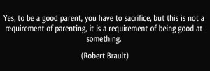 quote-yes-to-be-a-good-parent-you-have-to-sacrifice-but-this-is-not-a-requirement-of-parenting-it-is-robert-brault-294009