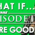 Was wäre, wenn… Episode II gut wäre?!