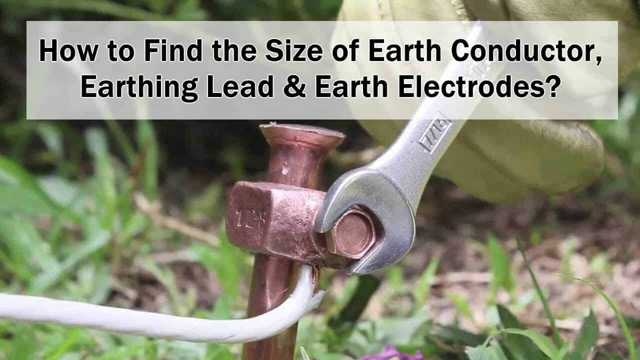 Find Size of Earth Conductor, Earthing Lead  Earth Electrodes