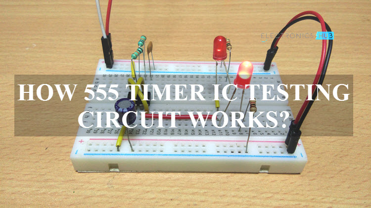 555 Timer IC Testing Circuit and Its Working