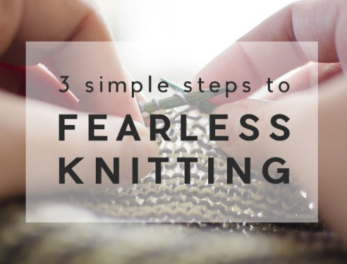 3 Simple Steps to Fearless Knitting