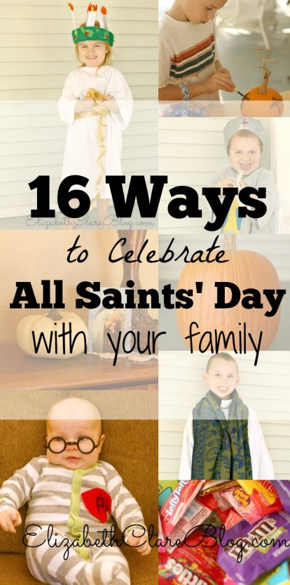 16 Ways to Celebrate All Saints' Day with Your Family ...