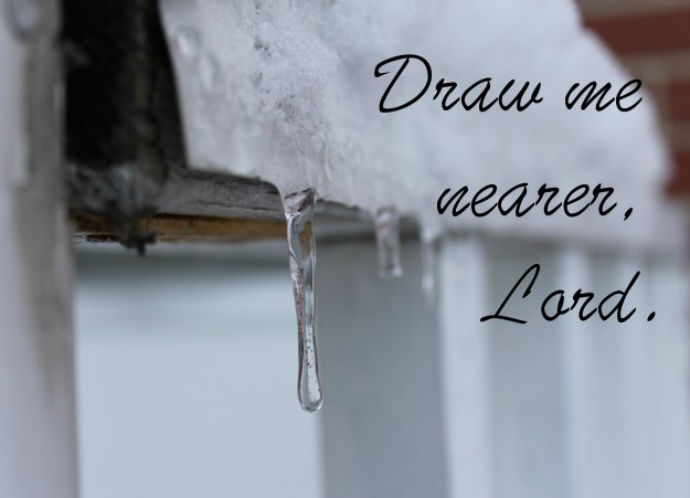 draw me nearer february icicle dreary monday
