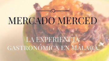 Mercado Merced: La nueva experiencia gastronómica de Málaga
