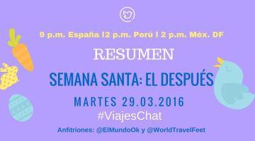"Resumen: ""Semana Santa: EL DESPUÉS"" en #ViajesChat del 29.03.2016"