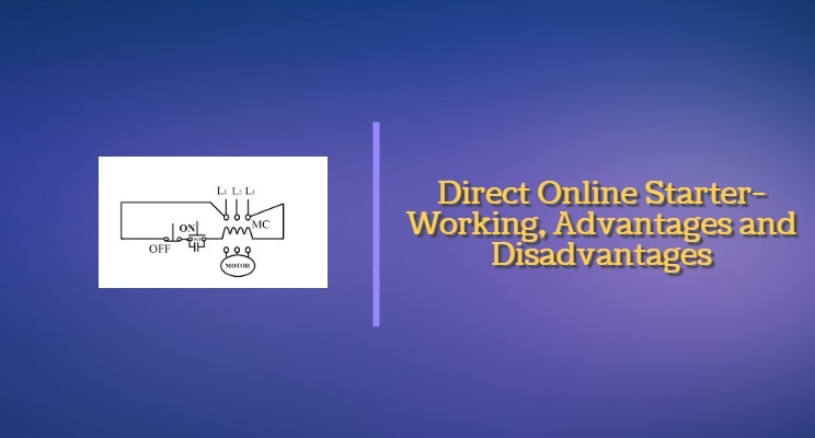 Direct Online Starter - Construction, Working, Advantages