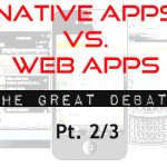 Native apps vs. Web apps: The great debate Pt. 2 of 3