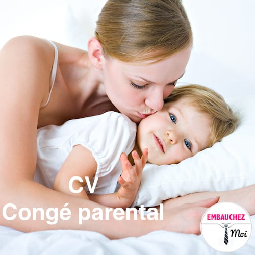 comment justifier un conge parental sur un cv