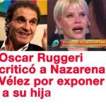 Oscar Ruggeri criticó a Nazarena Vélez por exponer a su hija