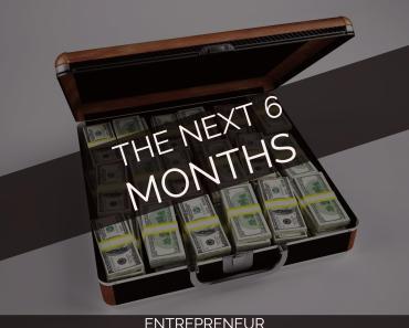 The Next 6 Months