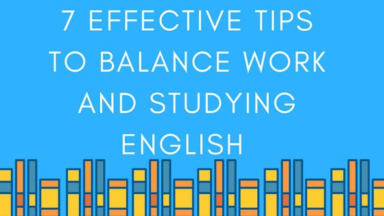 7 Effective Tips to Balance Work and Studying English - E-planet