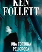 Una fortuna peligrosa - Ken Follett portada