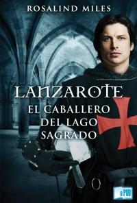 Lanzarote, el caballero del Lago Sagrado - Rosalind Miles portada