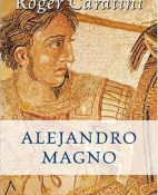Alejandro Magno - Roger Caratini portada