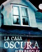 La casa oscura - Alex Barclay portada