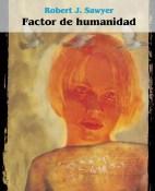 Factor de humanidad - Robert J. Sawyer portada