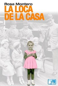 La loca de la casa - Rosa Montero portada