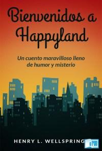 Bienvenidos a happyland - Henry L. Wellsprings portada