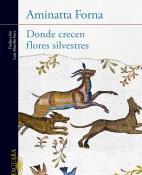 Donde crecen flores silvestres - Aminatta Forna portada