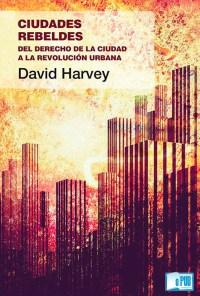Ciudades rebeldes - David W. Harvey portada