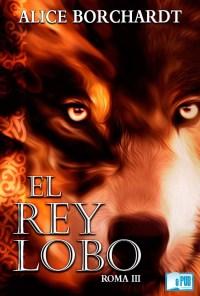 El rey lobo - Alice Borchardt portada