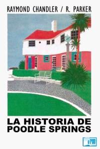 La historia de Poodle Springs - Raymond Chandler y Robert B. Parker  portada