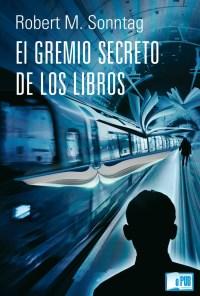 El gremio secreto de los libros - Robert M. Sonntag portada