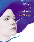 Lo que tengo que contarte - Julia Montejo portada